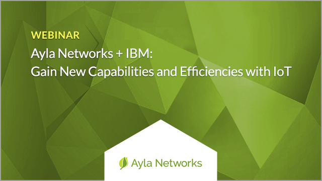 Gain New Capabilities and Efficiencies with IoT Solutions from Ayla Networks+IBM