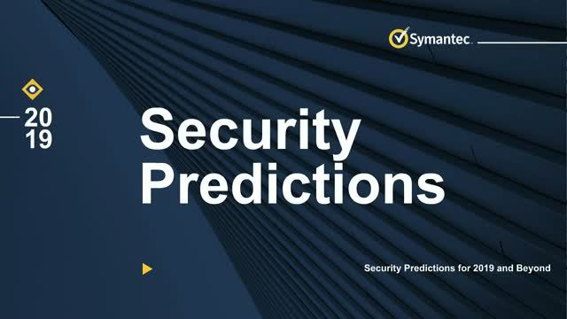 Symantec's Security Predictions: 2019 and Beyond