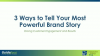 3 Ways to Tell Your Most Powerful Brand Story - Driving Customer Engagement