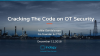 Cracking The Code on OT Security