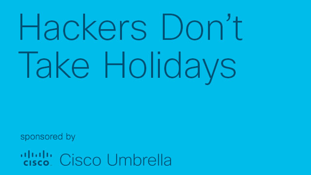 Hackers Don't Take Holidays