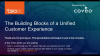The Building Blocks of a Unified Customer Experience