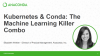 Kubernetes & Conda: The Machine Learning Killer Combo