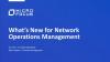 What's New in Network Operations Management