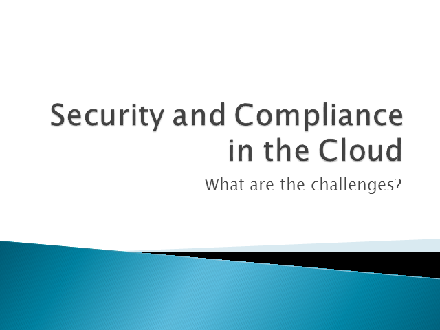 Security and Compliance in the Cloud: What Are the Challenges?