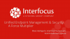 Unified Endpoint Management & Security: A Force Multiplier