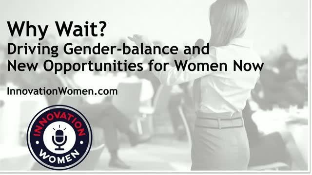 Why Wait? Driving Gender-balance and New Opportunities for Women Now