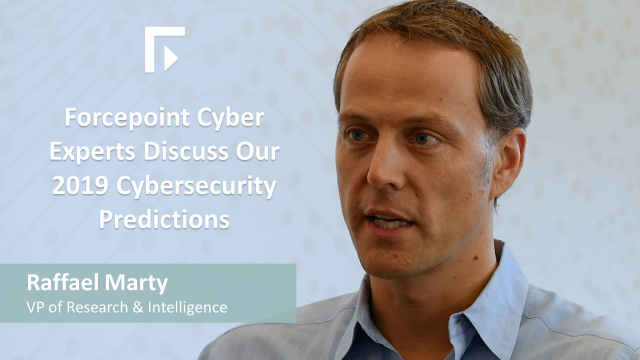 Forcepoint Cyber Experts Discuss Our 2019 Cybersecurity Predictions