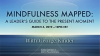 Mindfulness Mapped: A Leader's Guide to the Present Moment