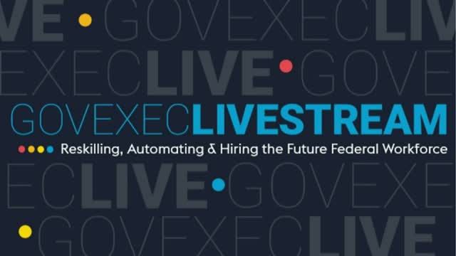 Reskilling, Automating and Hiring the Future Federal Workforce Livestream