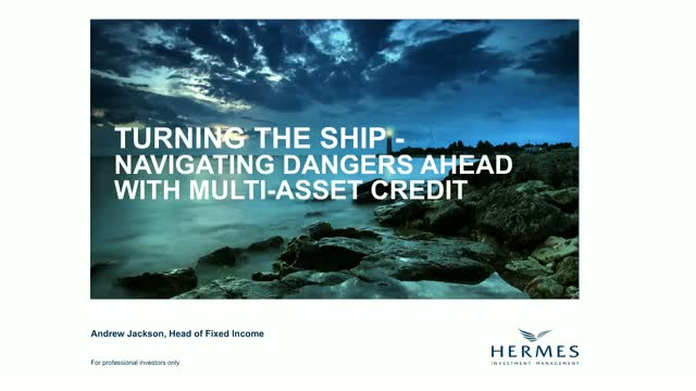 TURNING THE SHIP - NAVIGATING DANGERS AHEAD WITH MULTI-ASSET CREDIT