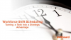 Workforce Shift Scheduling: Turning a Task into a Strategic Advantage