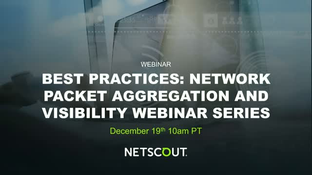 Best Practices for Network Packet Aggregation and Visibility Webinar Series