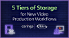 5 Tiers of Storage for New Video Production Workflows