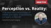 Perception vs. Reality: How does the current state of Healthcare Cyber Preparedn
