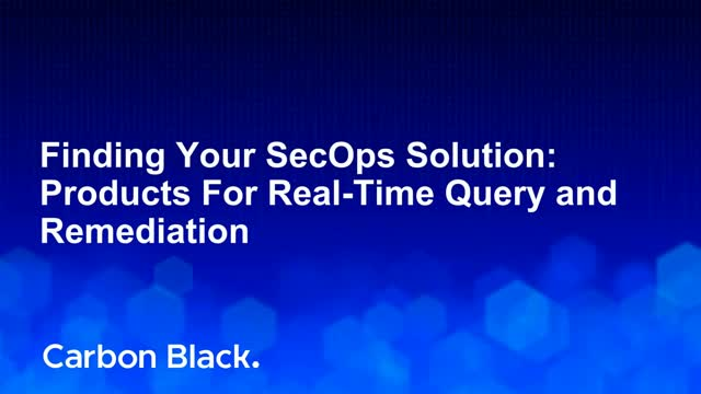 Finding Your SecOps Solution: Products For Real-Time Query and Remediation