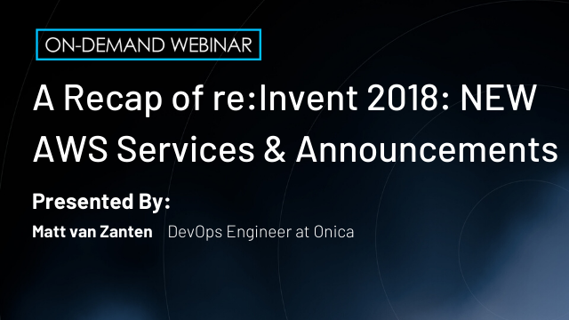 A Recap of re:Invent 2018: NEW AWS Services & Announcements