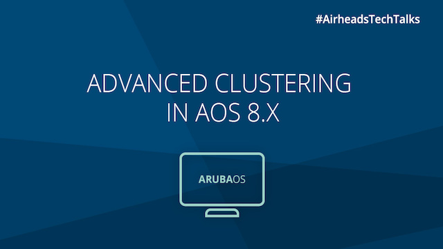 Airheads Tech Talks: Advanced Clustering in AOS 8.x
