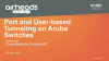 Airheads Tech Talks: Port and User-based Tunneling on Aruba Switches