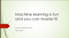 Why Machine Learning is Fun and How you can Master It!