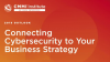 Connecting Cybersecurity to your Business Strategy in 2019