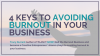 4 Keys to Avoiding Burnout in your business