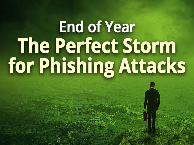 End of Year - The Perfect Storm for Phishing Attacks
