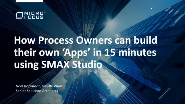 How Process Owners Can Build Their Own 'Apps' in 15 Minutes Using SMAX Studio