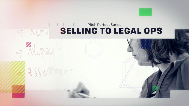 Pitch Perfect Series: Selling to Legal Ops