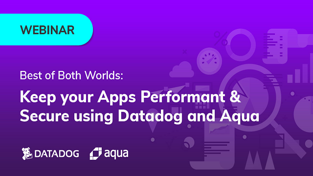 Best of Both Worlds: Keep your Apps Performant & Secure using Datadog and Aqua