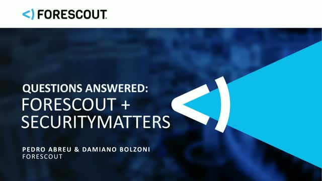 Your Questions Answered: ForeScout + Security Matters