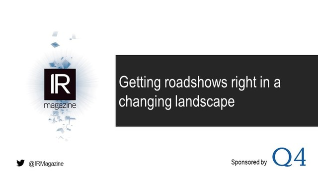 IR Magazine Webinar - Getting roadshows right in a changing landscape