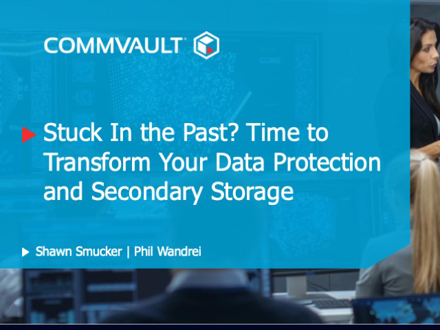 Stuck in the past? Time to transform your data protection and secondary storage.