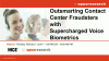 Outsmarting Contact Centre Fraudsters with Supercharged Voice Biometrics