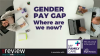 Gender Pay Gap: Where are we now?