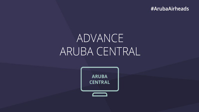 Airheads Tech Talks: Advance Aruba Central