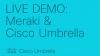 LIVE DEMO: Meraki & Umbrella - A match made in the cloud