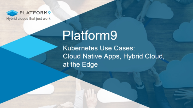 Kubernetes Use cases: Cloud Native Apps, Hybrid Clouds, at the Edge