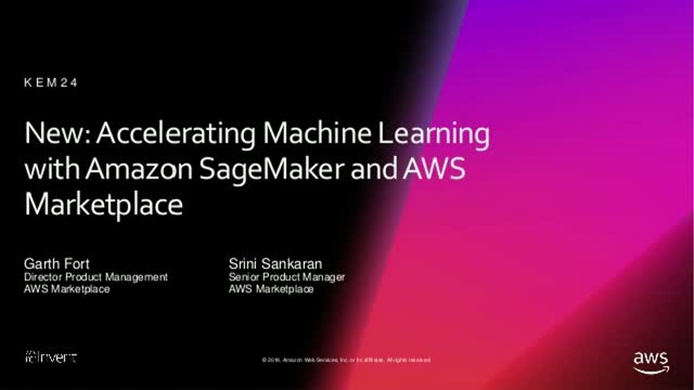 Accelerating Machine Learning with Amazon SageMaker and AWS Marketplace