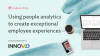Using people analytics to create exceptional employee experiences