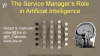 The Service Manager's Role in Artificial Intelligence