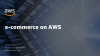 Building an E-Commerce Business on AWS