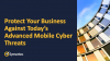 Protect Your Business Against Today's Advanced Mobile Cyber Threats