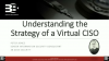 Understanding the Strategy of a Virtual CISO
