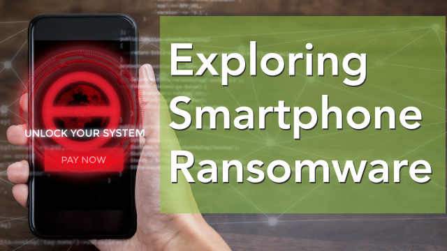 Exploring Smartphone Ransomware