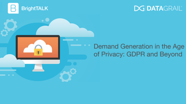 Demand Generation in the Age of Privacy: GDPR and Beyond