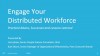 Engage Your Distributed Workforce: Practical Advise, Successes and Lessons Learn
