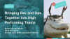 How Can You Bring Dev and Ops Together and Develop High Performing Teams?
