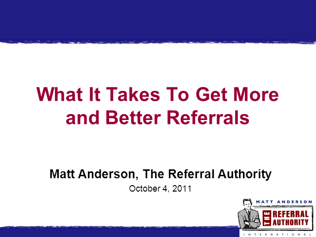 What It Takes to Consistently Get More and Better Referrals