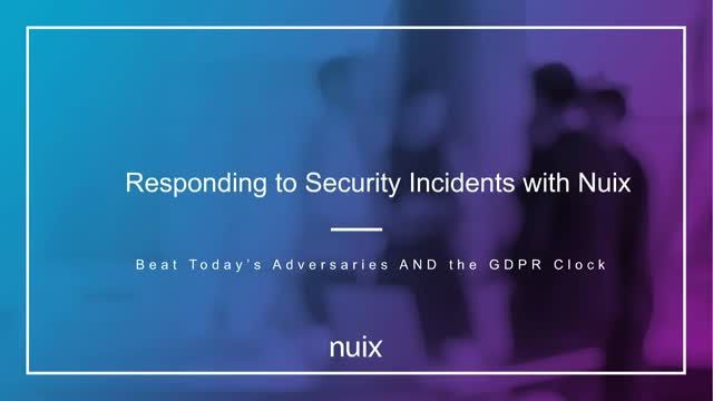 Responding to a Security Incident within 72 hours with Nuix